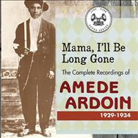 Amede Ardoin - Mama, I'll Be Long Gone : The Complete Recordings of Amede Ardoin, 1929-1934