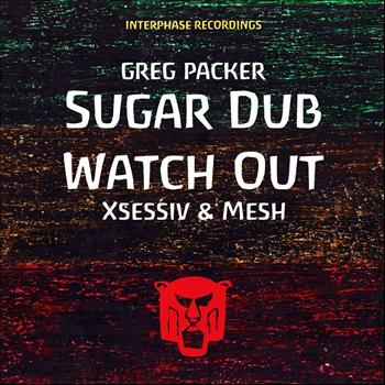 Greg packer - Sugar Dub / Watch Out
