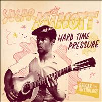 Sugar Minott - Reggae Anthology: Sugar Minott - Hard Time Pressure