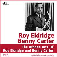 Benny Carter - The Urban Jazz of Roy Eldridge and Benny Carter (Original Album Plus Bonus Tracks, 1955)