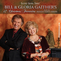 Bill & Gloria Gaither - 12 Christmas Favorites