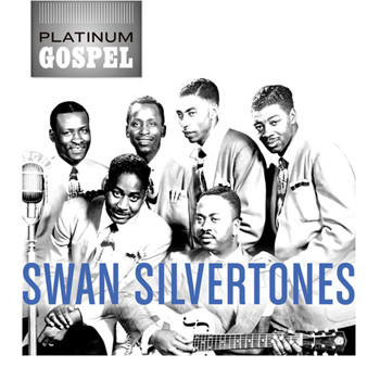 The Swan Silvertones - Platinum Gospel: The Swan Silvertones