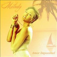 Melody - Amor Impossivel