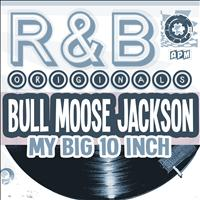 Bull Moose Jackson - R&B Originals - My Big 10 Inch
