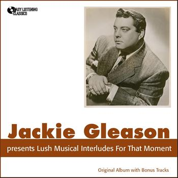 Jackie Gleason - Jackie Gleason Presents Lush Musical Interludes for That Moment (Original Album Plus Bonus Tracks)