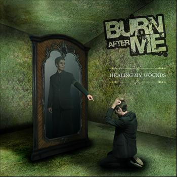 Burn After Me - Healing My Wounds