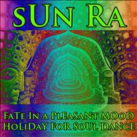 Sun Ra - Fate in a Pleasant Mood - Holiday for Soul Dance