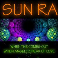 Sun Ra - When the Sun Comes Out - When Angels Speak of Love