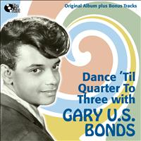 Gary Us Bonds - Dance 'Til Quarter To Three With U.S. Bonds