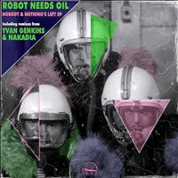 Robot Needs Oil - Nobody & Nothing's Left
