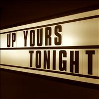 Up Yours - Tonight