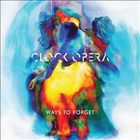 Clock Opera - Ways To Forget
