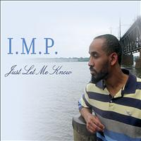 I.M.P. - Just Let Me Know