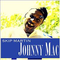 Skip Martin - Johnny Mac