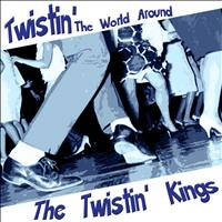 The Twistin' Kings - Twistin' The World Around