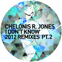 Chelonis R. Jones - I Don't Know (2012 Remixes Pt. 2)