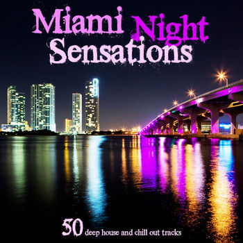 Various Artists - Miami Night Sensations A Selection of 50 Deep House and Chill Out Great Tracks