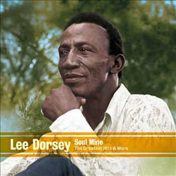 Lee Dorsey - Soul Mine - The Greatest Hits & More 1960-1978