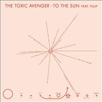 The Toxic Avenger - To The Sun