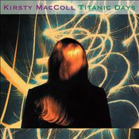 Kirsty MacColl - Titanic Days (Deluxe)