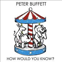 Peter Buffett - How Would You Know?