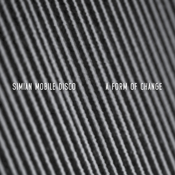 Simian Mobile Disco / - A Form of Change