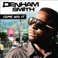 Denham Smith - Come Wid It