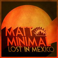 Matt Minimal - Lost in Mexico - Single