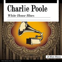 Charlie Poole - Charlie Poole: White House Blues