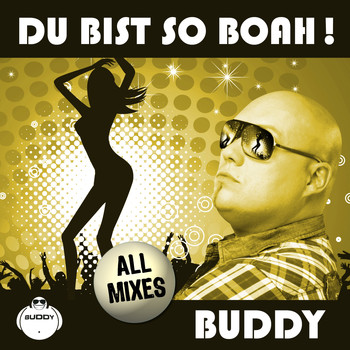 Buddy - Du bist so boah! (All Mixes)