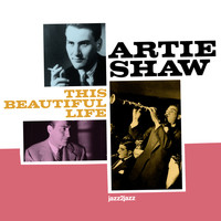 Artie Shaw - This Beautiful Life