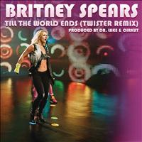 Britney Spears - Till the World Ends (Twister Remix)