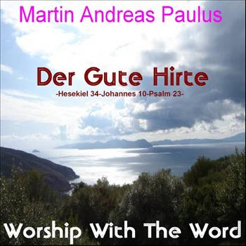 Martin Andreas Paulus - Worship With the Word: Der gute Hirte