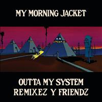 My Morning Jacket - Outta My System Remixez and Friendz