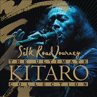 Kitaro - The Ultimate Kitaro Collection : Silk Road Journey