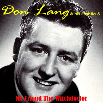 Don Lang & His Frantic Five - My Friend the Witchdoctor