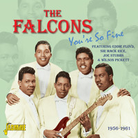 The Falcons - You're So Fine - 1956 - 1961 - Featuring Eddie Floyd, Sir Mack Rice, Joe Stubbs & Wilson Pickett