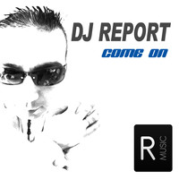 DJ Report - Come On