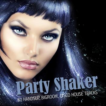 Various Artists - Party Shaker - 80 Handsup, Bigroom, Disco House Tracks
