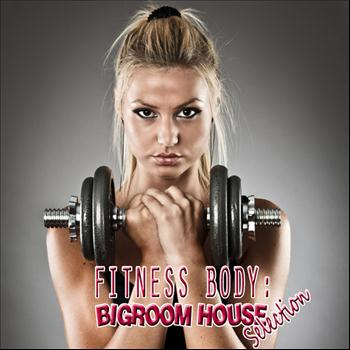 Various Artists - Fitness Body: Bigroom House Selection
