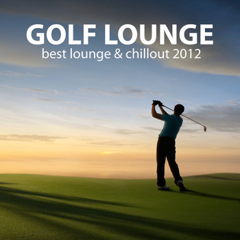 Various Artists - Golf Lounge - Best Lounge & Chillout 2012