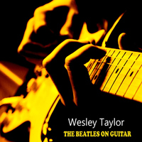 Wesley Taylor - The Beatles On Guitar