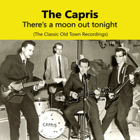 The Capris - There's A Moon Out Tonight, The Classic Old Town Recordings