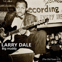 Larry Dale - Big Muddy: The Old Town EP
