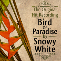 Snowy White - The Original Hit Recording - Bird of Paradise