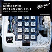 Robbie Taylor - Don't Let You Go, pt. 1