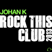 Johan K - Rock This Club 2013
