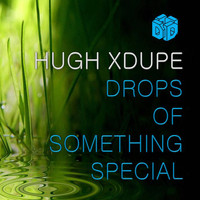 Hugh XDupe - Drops of Something Special