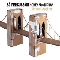 So Percussion - Where (We) Live