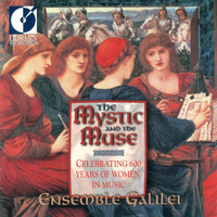 Ensemble Galilei - The Mystic and the Muse (Celebrating 600 Years Of Women in Music)